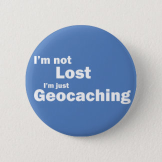 I'm not lost I'm just Geocaching 2 Inch Round Button