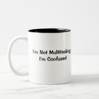 I'm Not Multitasking I'm Confused Two-Tone Coffee Mug