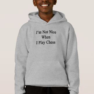 I'm Not Nice When I Play Chess