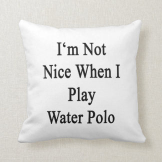 I'm Not Nice When I Play Water Polo Throw Pillow