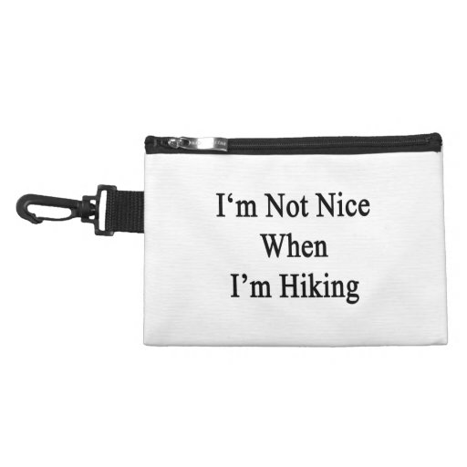 I'm Not Nice When I'm Hiking Accessory Bag