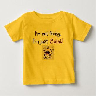 I'm not Noisy, I'm just Batak! Baby T-Shirt