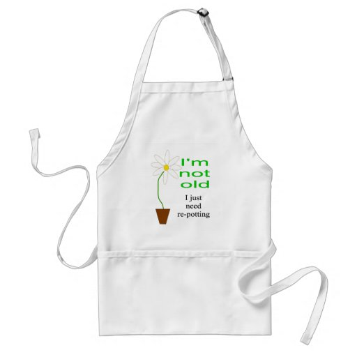 I'm not old, I just need re-potting Apron