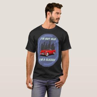 I'm not old, I'm a classic T shirt