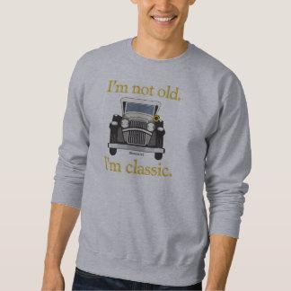 I'm Not Old. I'm Classic.. Sweatshirt