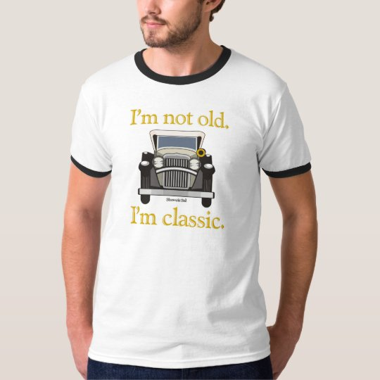I'm Not Old. I'm Classic.. T-Shirt