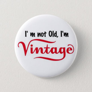 I'm not Old I'm Vintage Design 2 Inch Round Button