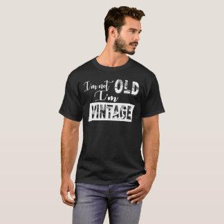 I'm-not-old,-I'm-vintage T-Shirt