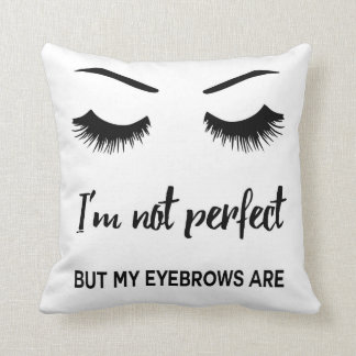 I'm not perfect but my eyebrows are throw pillow