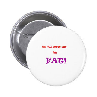 I'm not pregnant I'm FAT! 2 Inch Round Button
