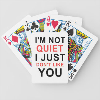 I'm Not Quiet I Just Don't Like You Bicycle Playing Cards