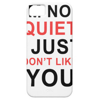 I'm Not Quiet I Just Don't Like You Case For The iPhone 5