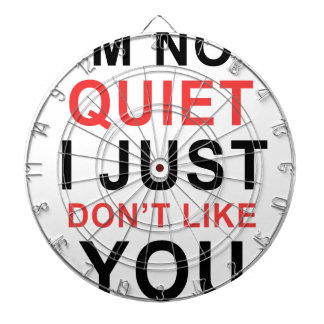 I'm Not Quiet I Just Don't Like You Dartboard