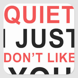 I'm Not Quiet I Just Don't Like You Square Sticker