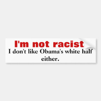 I'm not racist., I don't like Obama's white hal... Bumper Sticker