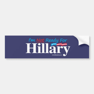 I'm Not Ready for Hillary - banner - Anti-Hillary  Bumper Sticker