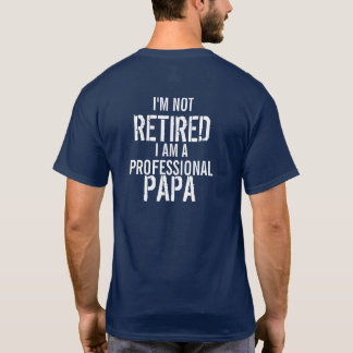 I'm Not Retired I Am a Professional Papa T-Shirt