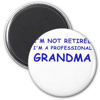 Im not Retired Im a Professional Grandma Magnet