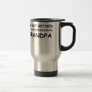Im not Retired Im a Professional Grandpa Travel Mug