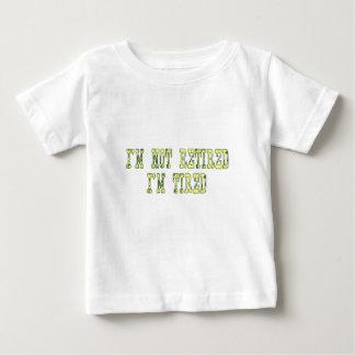 im not retired Im tired Tshirt