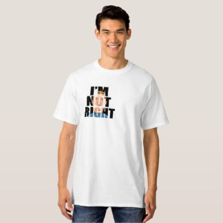 I'm Not Right - T-Shirt, Bobby On The Left T-Shirt