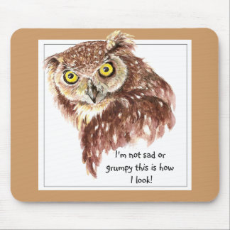 I'm not sad or grumpy this is how I look Owl Mouse Pad