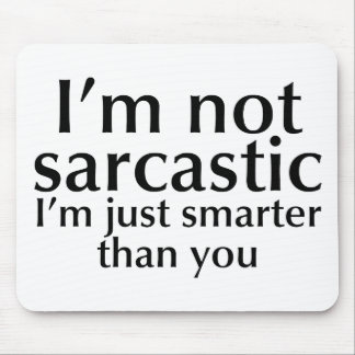 I'm not sarcastic mouse pad
