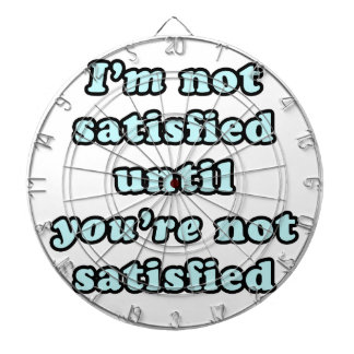 I'm not satisfied until you're not satisfied dartboards
