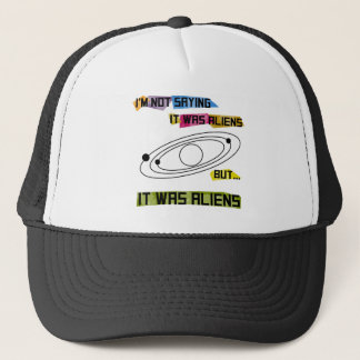 I'm not saying it was aliens but... trucker hat