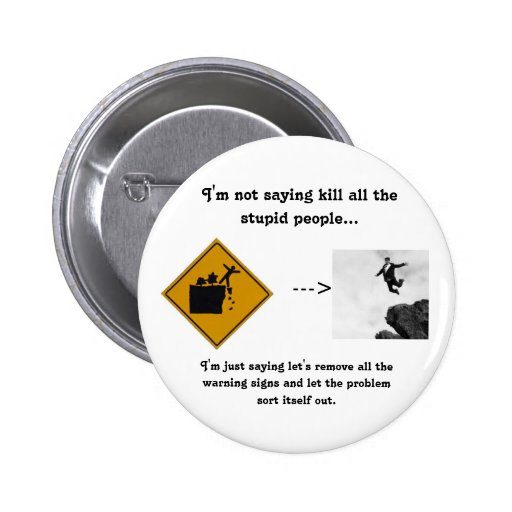 I'm Not Saying Kill All the Stupid People... Pins