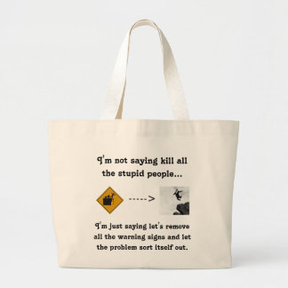 I'm Not Saying Kill All the Stupid People... Large Tote Bag