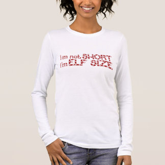 Im not short I'm elf Size for Christmas parties Long Sleeve T-Shirt
