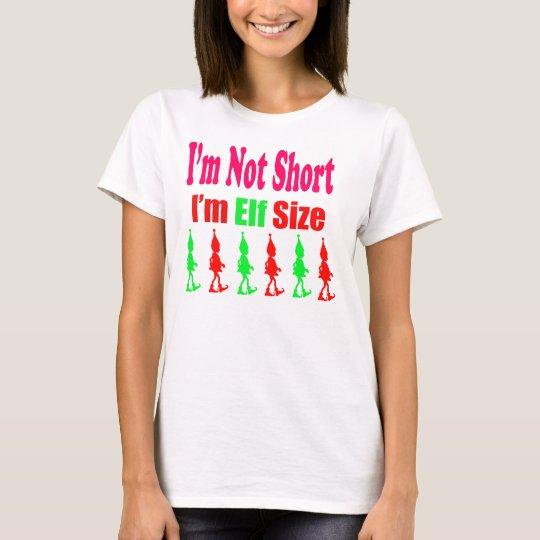 I'm Not Short, I'm Elf Size T-shirts