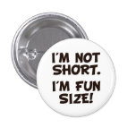 I'm Not Short I'm Fun Size 1 Inch Round Button