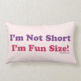 I'm Not Short, I'm Fun Size! Pillow
