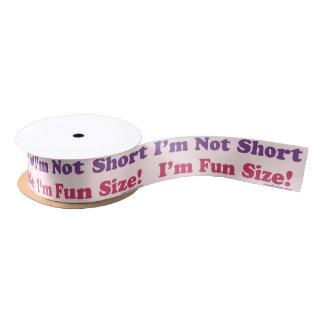 I'm Not Short, I'm Fun Size! Satin Ribbon