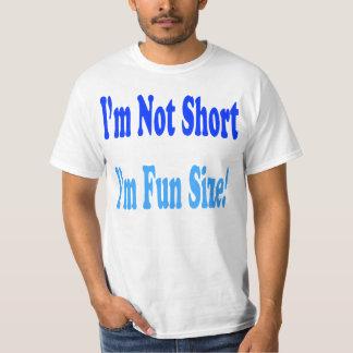 I'm Not Short, I'm Fun Size Tee shirt
