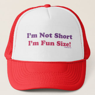 I'm Not Short, I'm Fun Size! Trucker Hat