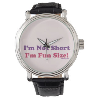 I'm Not Short, I'm Fun Size! Wrist Watch
