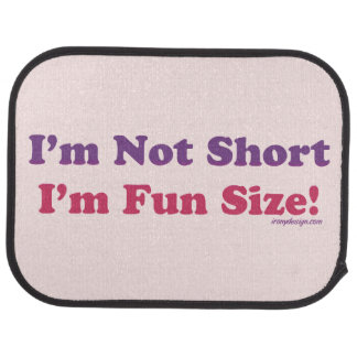 I'm Not Short, I'm Fun Size! Car Mat