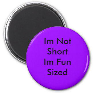 Im Not Short Im Fun Sized Magnet