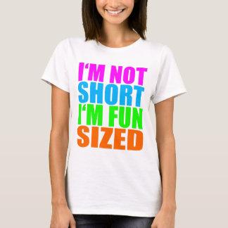 I'm Not Short, I'm Fun Sized! T-Shirt