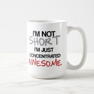 I'm not short, I'm just concentrated awesome! Coffee Mug
