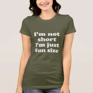 I'm not short I'm just fun size T-Shirt