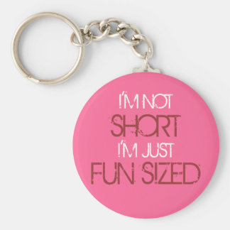I'M NOT, SHORT, I'M JUST, FUN SIZED KEYCHAIN
