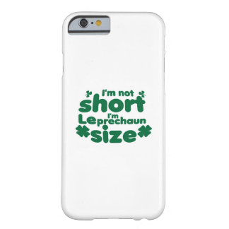 I'm Not Short I'm Leprechaun Size St Patricks Day Barely There iPhone 6 Case