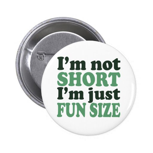 I'm not Short - Just fun Size~ 2 Inch Round Button
