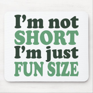 I'm not Short - Just fun Size~ Mouse Pad