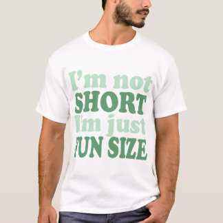 I'm not Short - Just fun Size~ T-Shirt