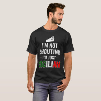 I'm not shouting I'm Sicilian T-Shirt